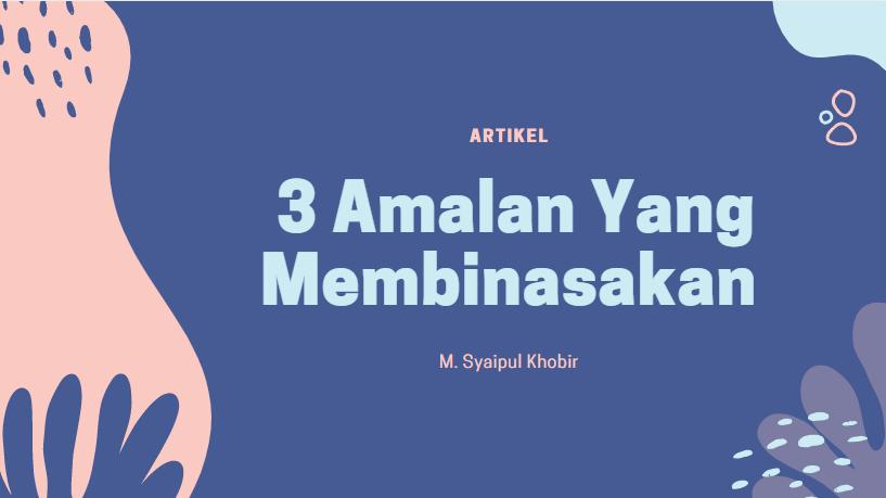 Read more about the article TIGA AMALAN YANG MEMBINASAKAN