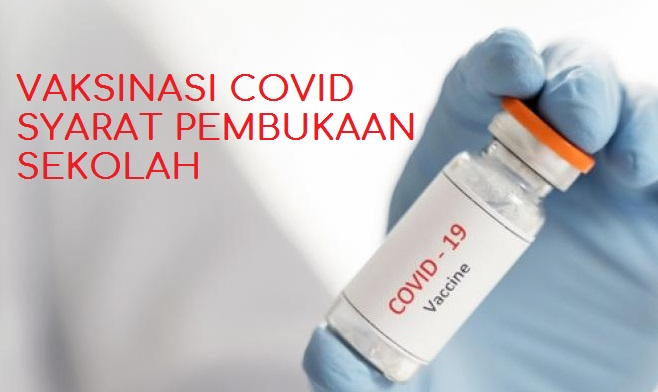 Read more about the article VAKSINASI COVID SYARAT PEMBUKAAN SEKOLAH